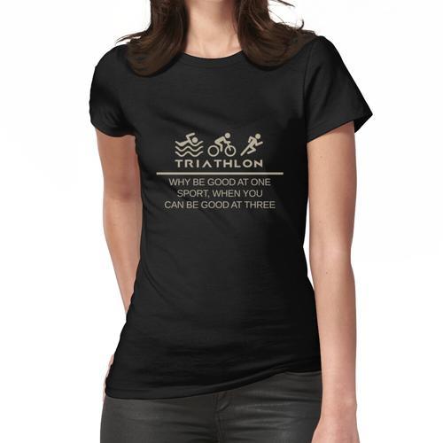 Triathlon - Triathlon Warum man bei einem Sport gut ist, wenn man um drei gut sein ka Frauen T-Shirt