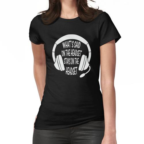 Was auf dem Headset steht, bleibt auf dem Headset Frauen T-Shirt
