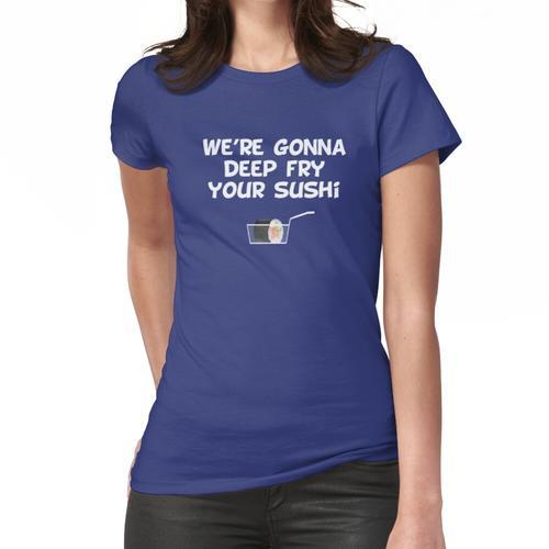 Frittieren Frauen T-Shirt