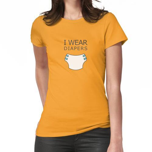 Ich trage Windeln Frauen T-Shirt