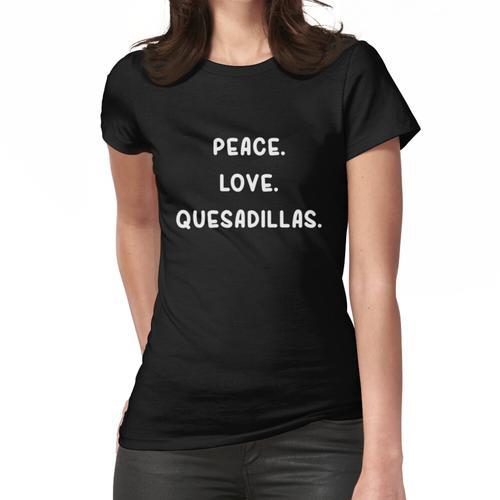FRIEDEN. LIEBE. QUESADILLAS. Hemd für den Quesadillaliebhaber Frauen T-Shirt