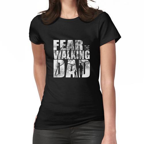 Angst vor dem Walking Dad Cool TV Dusche Fans Design Frauen T-Shirt