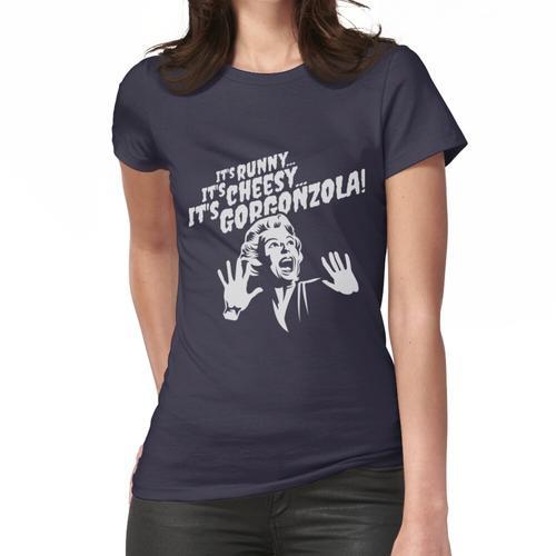 It's runny ... it's cheesy ... it's Gorgonzola! Frauen T-Shirt