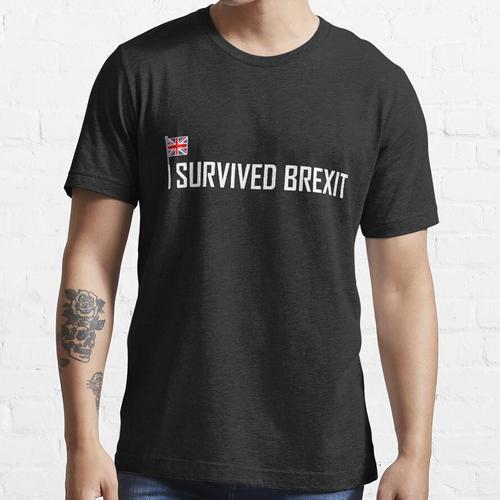 Ich habe den Brexit für Brexiteers und Anti Europe Supports überlebt Essential T-Shirt
