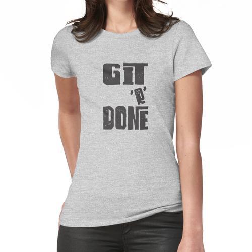 Git R Fertig, fertig, fertig Frauen T-Shirt