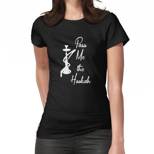 Gib mir die Wasserpfeife Frauen T-Shirt