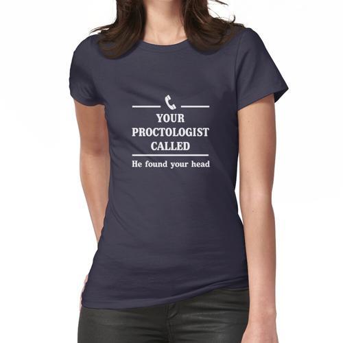 Ihr Proktologe hat angerufen. Er hat deinen Kopf gefunden Frauen T-Shirt