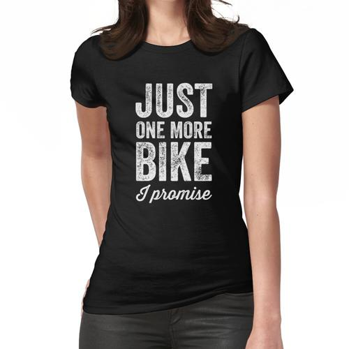 Just one more bike I promise - Biking lover Women's Fitted T-Shirt
