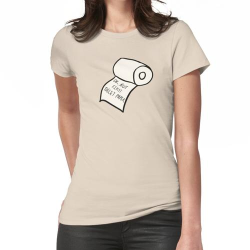 ABER ERSTES TOILETTENPAPIER Frauen T-Shirt