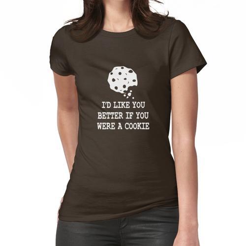 Ich hätte dich besser, wenn du ein Keks wärst Frauen T-Shirt