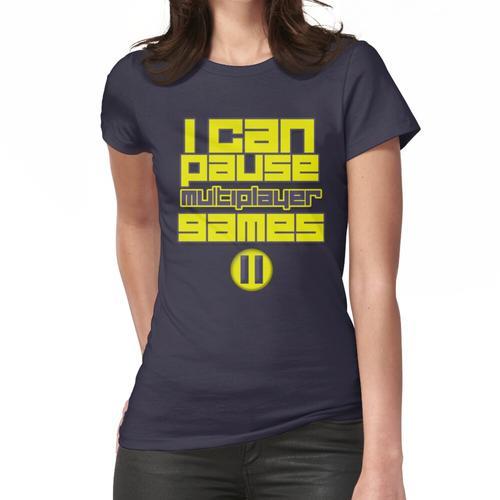 Ich kann Multiplayer-Spiele pausieren Frauen T-Shirt