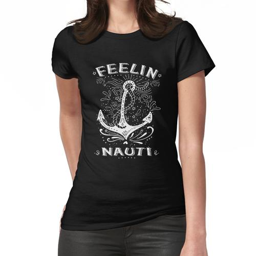 Feelin 'Nauti Hemd, Boots-Hemd, Segeln-Hemd, Kajak-Hemd Frauen T-Shirt