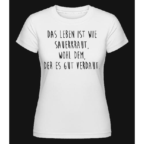Das Leben Ist Wie Sauerkraut - Shirtinator Frauen T-Shirt