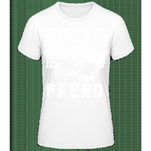 Pfeif Auf Den Prinzen Ich Nehm Das Pferd - Frauen Basic T-Shirt