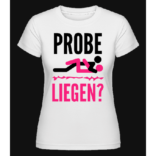Probeliegen - Shirtinator Frauen T-Shirt