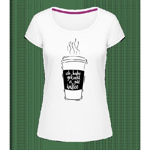 Ich Habe Gekocht - Frauen T-Shirt U-Ausschnitt