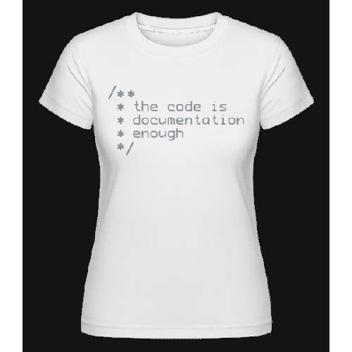 Code Is Documentation - Shirtinator Frauen T-Shirt