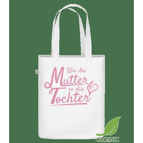 Wie Die Mutter So Die Tochter - Bio Tasche