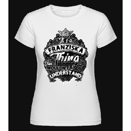 It's A Franziska Thing - Shirtinator Frauen T-Shirt