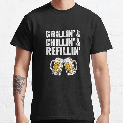 Grillin Chillin Shirt, Grillin Chillin Refillin Beer Classic T-Shirt