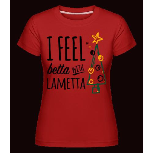 I Feel Betta With Lametta - Shirtinator Frauen T-Shirt