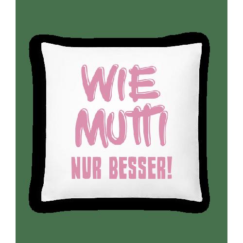 Wie Mutti, Nur Besser! - Kissen