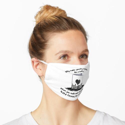 Warum etwas wegwerfbar machen, wie ein Gebäude, wenn Sie etwas machen könnten, das für imme Maske