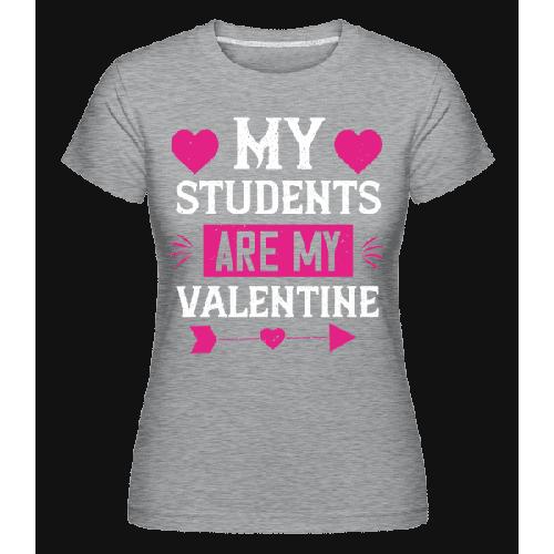 My Students Are My Valentine - Shirtinator Frauen T-Shirt