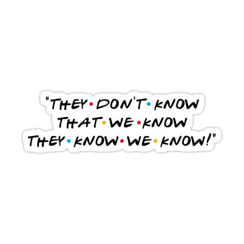 They don't know that we know they know we know! Sticker