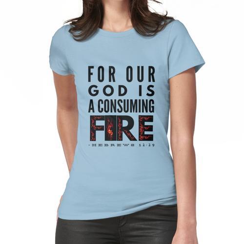 Denn unser Gott ist ein verzehrendes Feuer Frauen T-Shirt