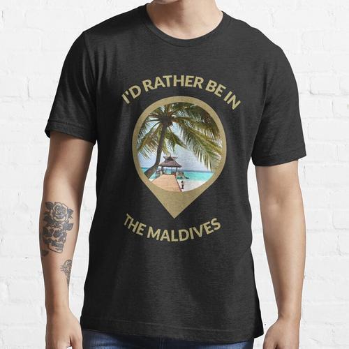 Ich wäre lieber auf den Malediven - Malediven Essential T-Shirt
