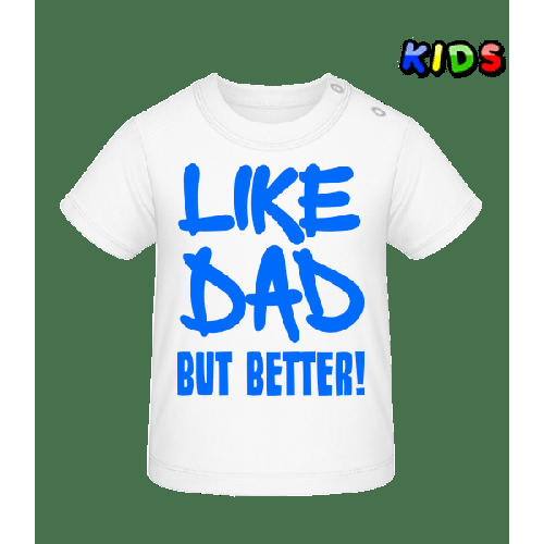 Like Dad, But Better! - Baby T-Shirt