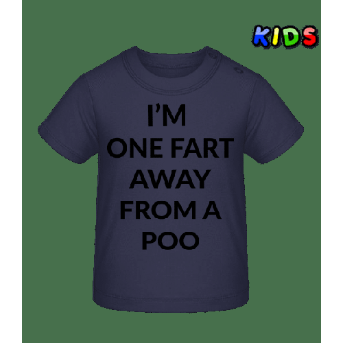 One Fart Away From A Poo - Baby T-Shirt