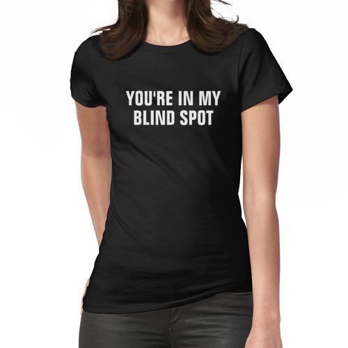 Du bist in meinem blinden Fleck Blinde Pers Frauen T-Shirt