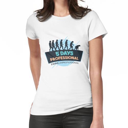 5 Tage Professionel und 2 Tage Unprofessionel Frauen T-Shirt