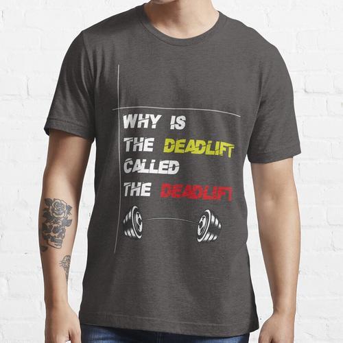Warum heißt der Kreuzheben das Kreuzheben-T-Shirt? Essential T-Shirt