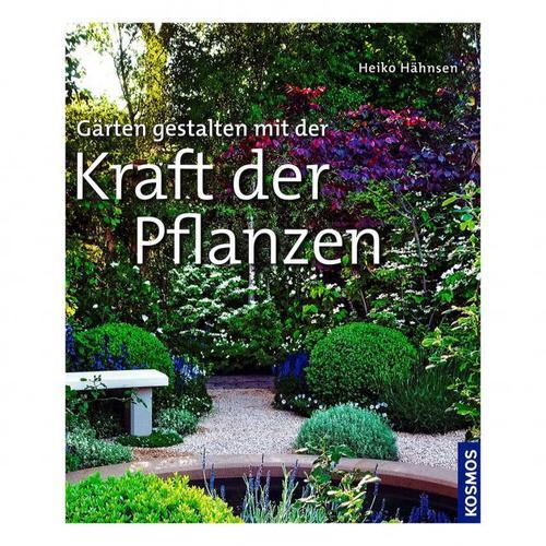 Gärten gestalten mit der Kraft der Pflanzen