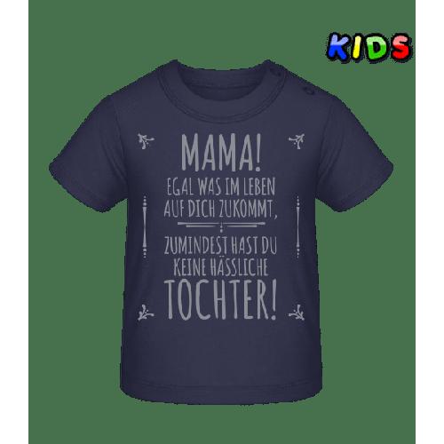 Mama Keine Haessliche Tochter - Baby T-Shirt
