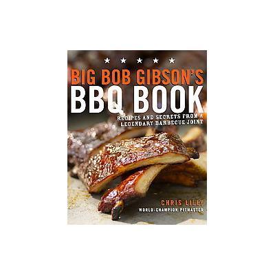 Big Bob Gibson's BBQ Book by Chris Lilly (Paperback - Original)