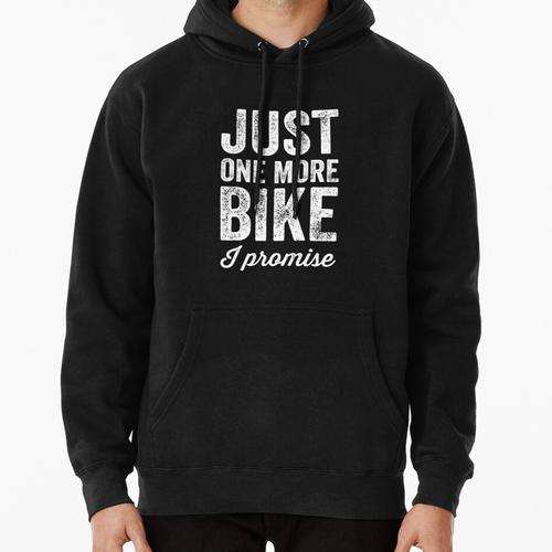Just one more bike I promise - Biking lover Pullover Hoodie