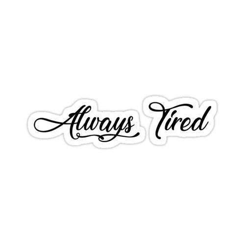 Always Tired Sticker