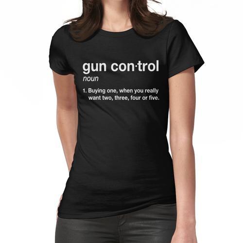 Gun Control: Gun Control Definition - Funny Gun Control for Gun Lovers Women's Fitted T-Shirt